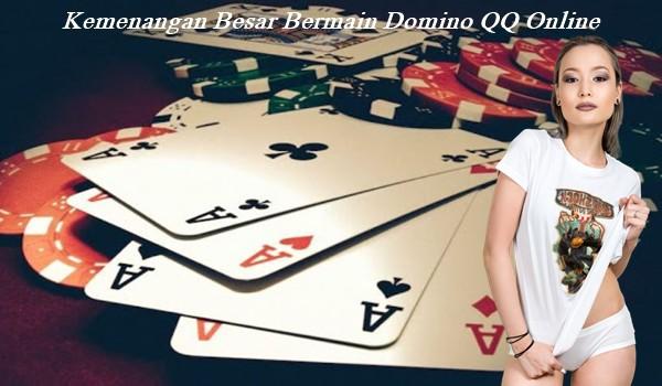 Kemenangan Besar Bermain Domino QQ Online